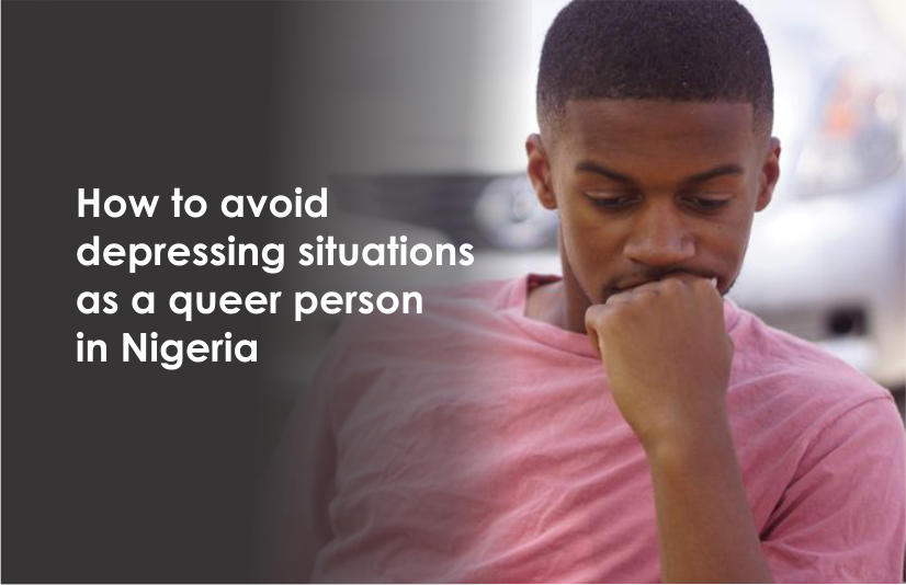 How to avoid depressing situations as a queer person in Nigeria